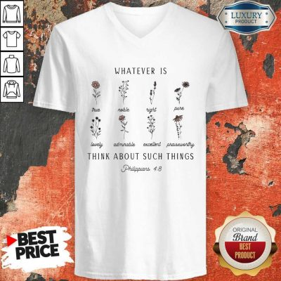 Floral Whatever Is Think About Such Things Philippians 4 8 V-neck