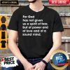 For God Has Not Given Me A Spirit Of Fear But Of Power And Of Love And Of A Sound Mind 2 Timothy 1'7 Shirt