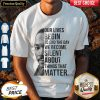 Funny Our Lives Begin To End The Day We Become Silent About Things That Matter Shirt