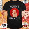Golden Retriever All Things Are Possible With A Dog Shirt
