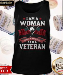 I Am A Woman I Served In The Military I Am A Veteran Tank Top