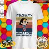 I Teach Math What Is Your Superpower Vintage Shirt