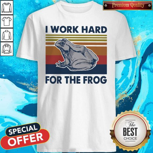 I Work Hard For The Frog Vintage Shirt