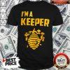 Im A Keeper Honey Shirt