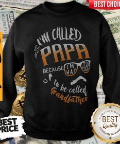 I'm Called Papa Because I'm Way Too Cool To Be Called Grandfather Sweatshirt