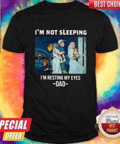 Im Not Sleeping Im Resting My Eyes Dad Happy Fathers Day Shirt