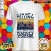 I'm Not Yelling I'm A Wendy's Worker That's How We Talk Vintage Shirt
