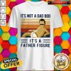 It's Not A Dad Bob It's A Father Figure Vintage Shirt