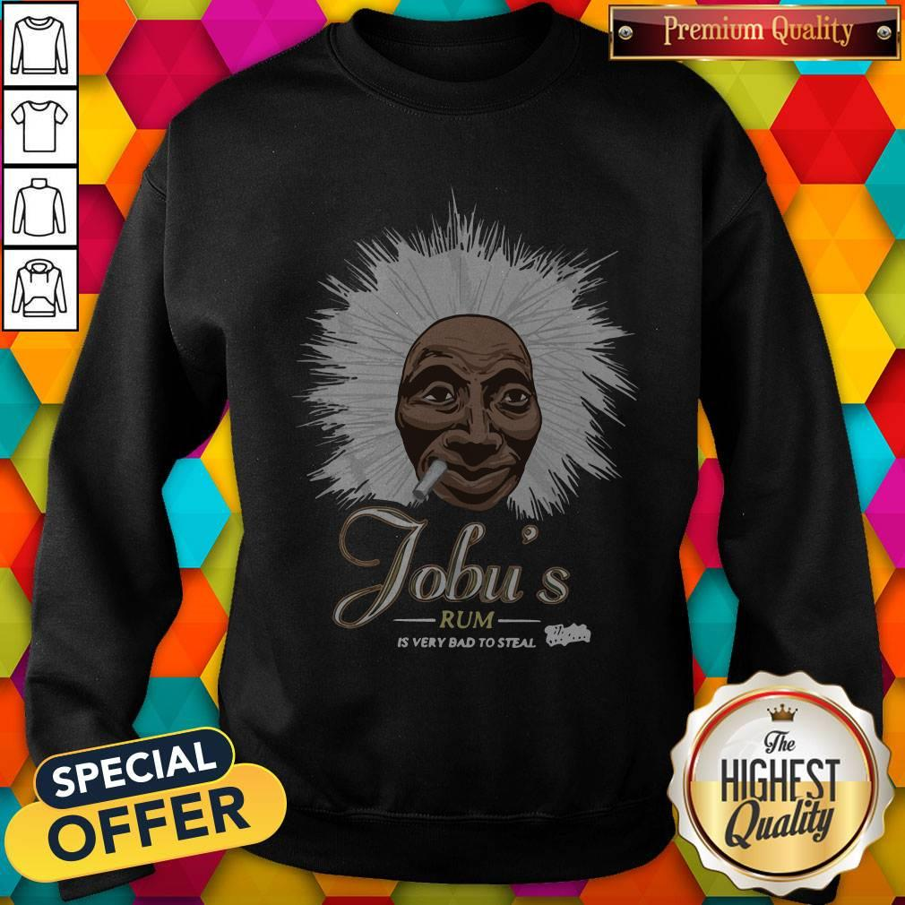Jobu's Rum Is Very Bad To Steal Sweatshirt