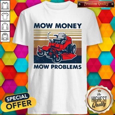 Lawn Mower Mow Money Mow Problems Shirt