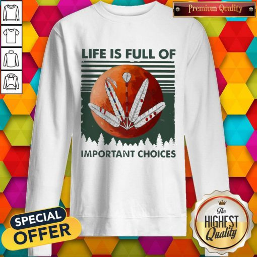 Life Os Full Of Important Choices Moon Vintage Sweatshirt