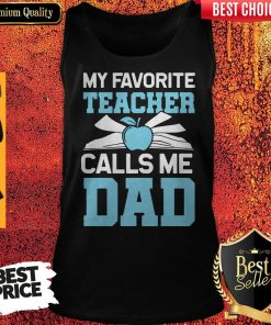 Mens My Favorite Teacher Calls Me Dad Funny Father's Dad Gift Tank Top