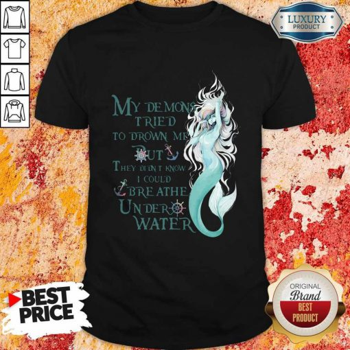Mermaid My Demons Tried To Drown Me But They Didn't Know I Could Breathe Under Water Shirt
