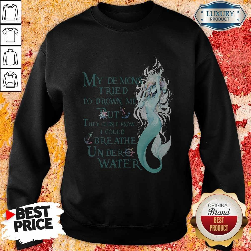 Mermaid My Demons Tried To Drown Me But They Didn't Know I Could Breathe Under Water Sweatshirt