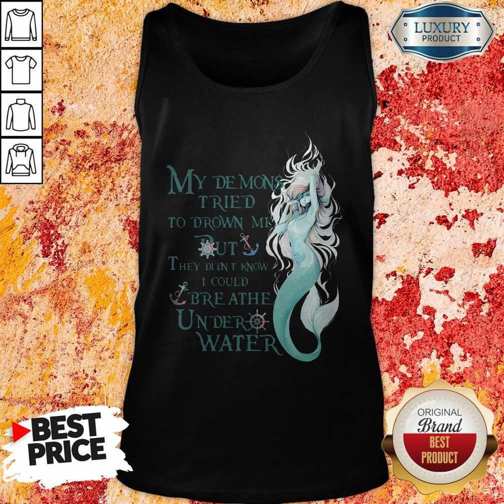 Mermaid My Demons Tried To Drown Me But They Didn't Know I Could Breathe Under Water Tank Top