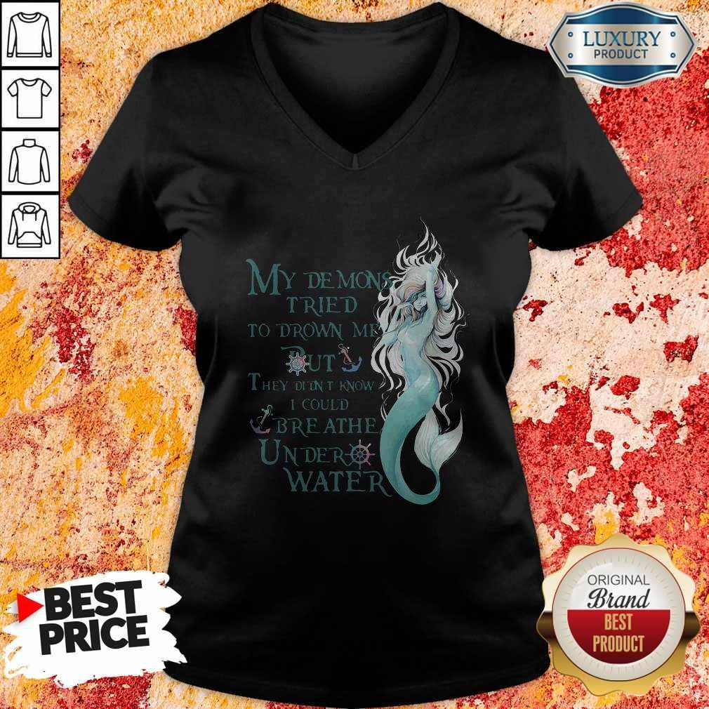 Mermaid My Demons Tried To Drown Me But They Didn't Know I Could Breathe Under Water V-neck
