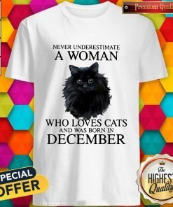 Never Underestimate A Woman Who Loves Cats And Was Born In December Shirt