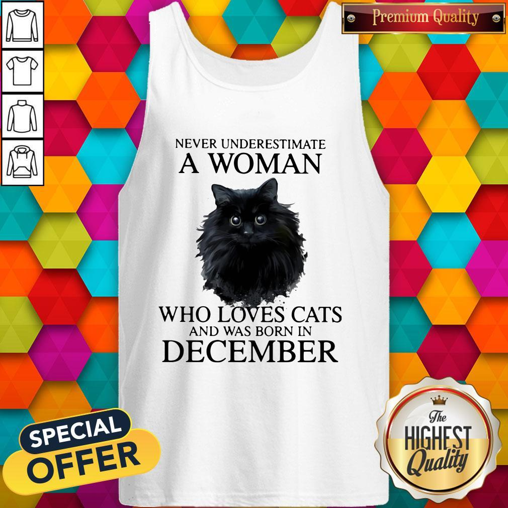 Never Underestimate A Woman Who Loves Cats And Was Born In December Tank Top