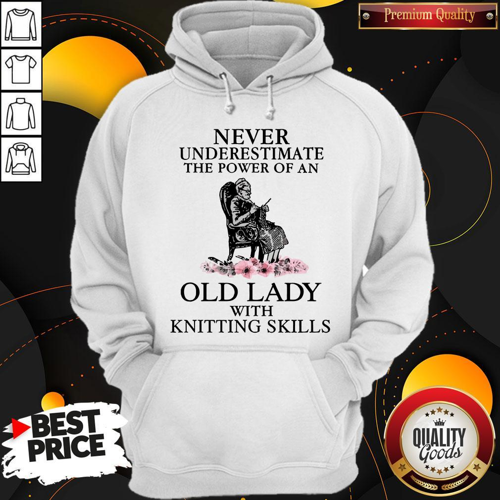 Never Underestimate The Power Of An Old Lady With Knitting Skills Hoodie