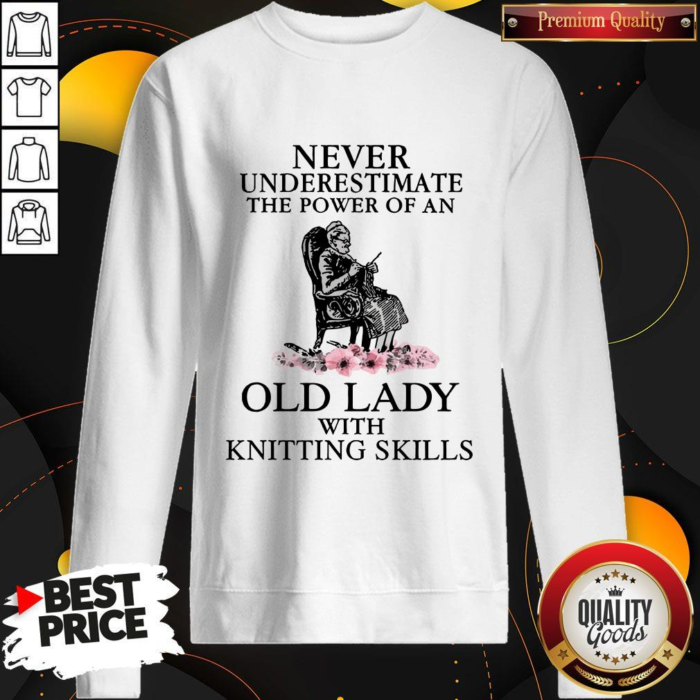 Never Underestimate The Power Of An Old Lady With Knitting Skills Sweatshirt