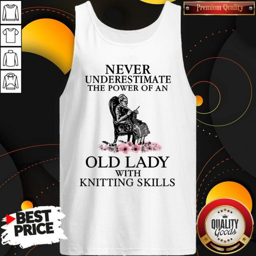 Never Underestimate The Power Of An Old Lady With Knitting Skills Tank Top