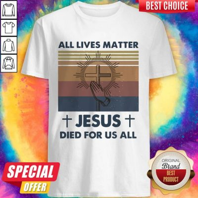 Official All Lives Matter Jesus Died For Us All Shirt