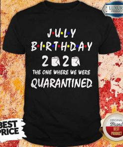 Official July Birthday 2020 Toilet Paper The One Where We Were Quarantined Shirt
