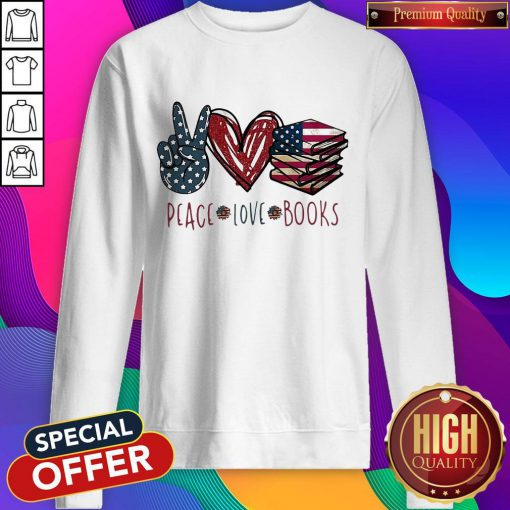 Peace Love Books American Flag Independence Day Sweatshirt