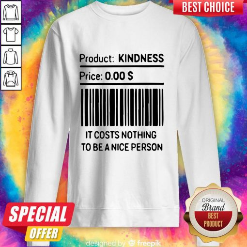 Product Kindness Price It Costs Nothing To Be A Nice Person Sweatshirt
