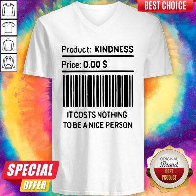 Product Kindness Price It Costs Nothing To Be A Nice Person V-neck