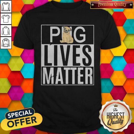 Pug Lives Matter Dog Shirt