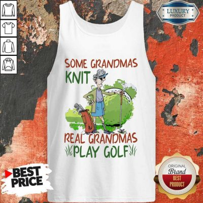 Some Grandmas Knit Real Grandmas Play Golf Tank Top