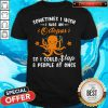 Some Times I Wish I Was An Octopus So I Could Slap 8 People At Once Shirt
