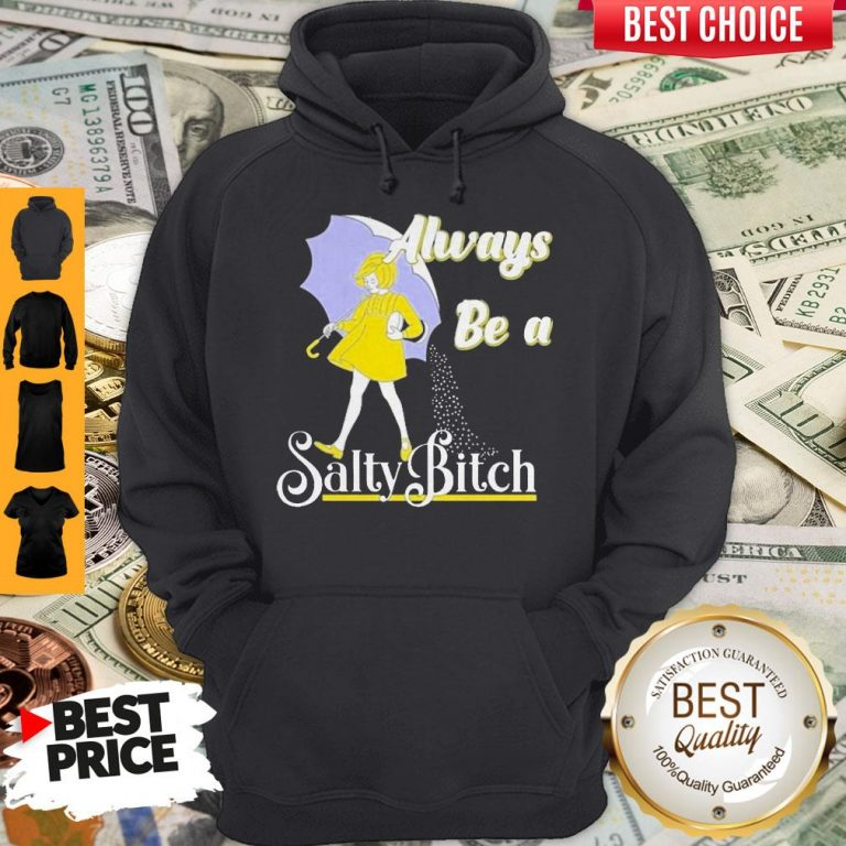 Top Always Be A Salty Bitch Hoodie