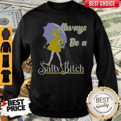 Top Always Be A Salty Bitch Sweatshirt