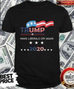 Trump Make Liberals Cry Again 2020 Shirt