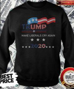 Trump Make Liberals Cry Again 2020 Sweatshirt