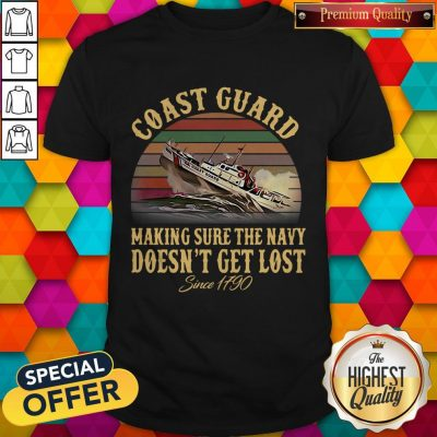 US Coast Guard Making Sure The Navy Doesn't Get Lost Since 1790 Vintage Shirt