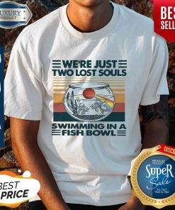 We're Just Two Lost Souls Swimming In A Fish Bowl Vintage Shirt