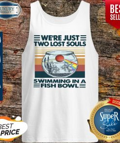 We're Just Two Lost Souls Swimming In A Fish Bowl Vintage Tank Top