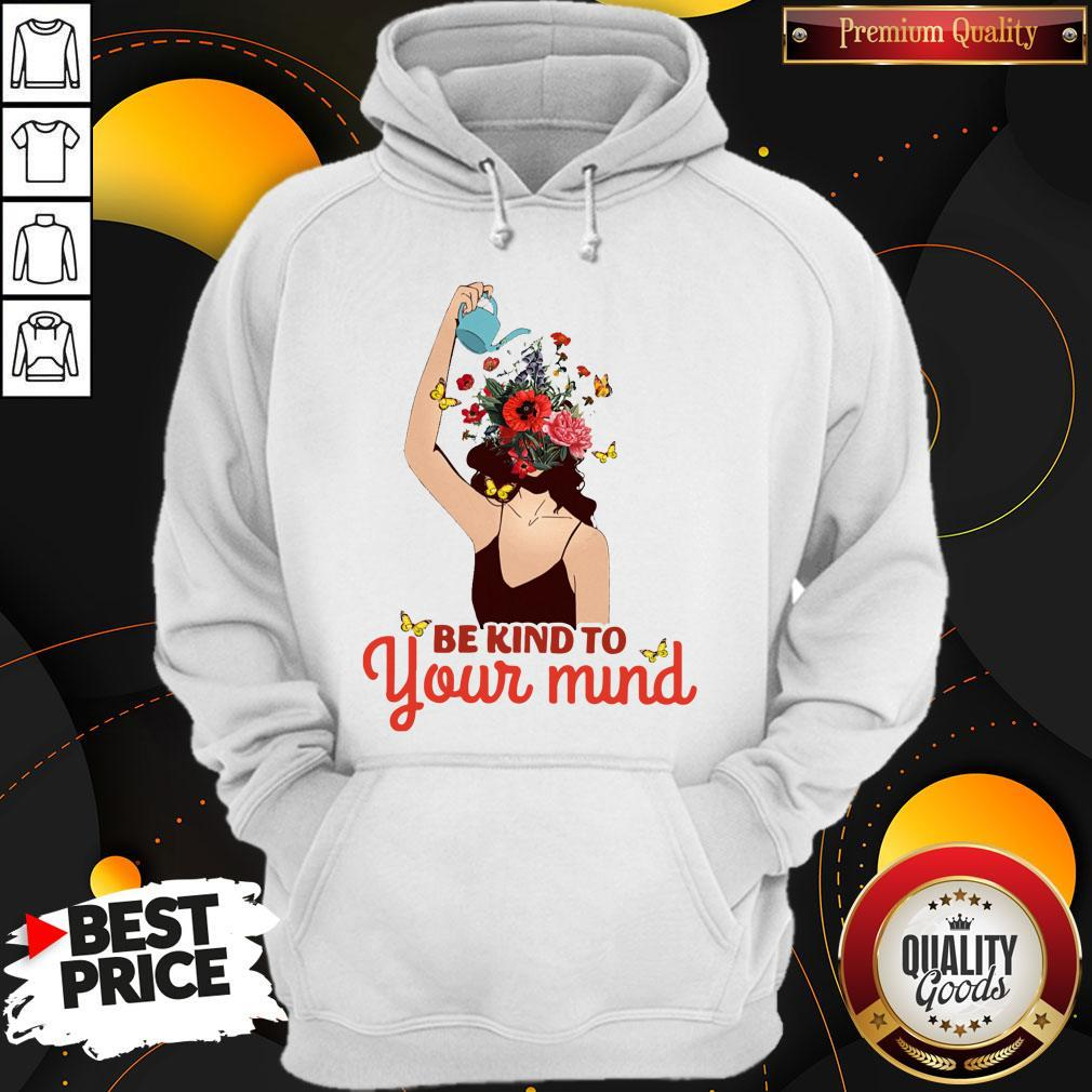 Be Kind To Your Mind Mental Health Flower Girl Hoodie
