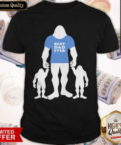 Best Dad Ever Family Man Bigfoot Shirt
