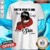 Black Girl Don't Be Afraid To Shine Your Hair Is So Beautiful And Your Skin Is Divine Shirt