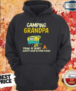 Camping Grandpa Young At Heart Slightly Older In Other Places Hoodie