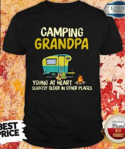Camping Grandpa Young At Heart Slightly Older In Other Places Shirt