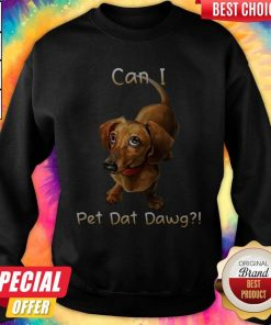 Dachshund Can I Pet Dat Dawg Sweatshirt