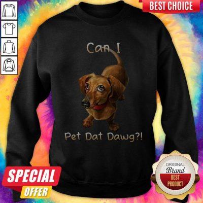 Dachshund Can I Pet Dat Dawg Sweatshirt