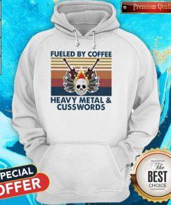Fueled By Coffee Hevy Metal And Cusswords Hoodie
