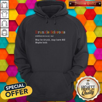 Good Drunkle Sclerosis Definition Meaning May Be Drunk May Have MS Maybe Both Hoodie