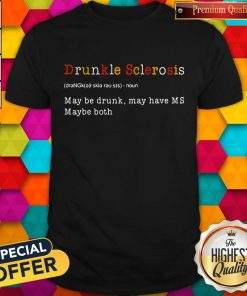 Good Drunkle Sclerosis Definition Meaning May Be Drunk May Have MS Maybe Both Shirt